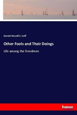Other Fools and Their Doings, Harriet Newell K. Goff