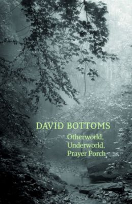 Otherworld, Underworld, Prayer Porch, David Bottoms