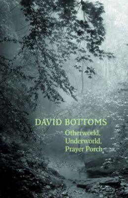 Otherworld, Underworld, Prayer Porch, David Bottoms