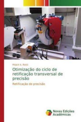 Otimização do ciclo de retificação transversal de precisão, Moacir A. Rossi