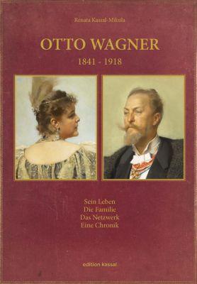 Otto Wagner 1841-1918 - Renata Kassal-Mikula |