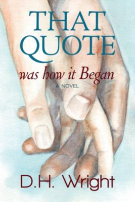 Our Choices, Our Destiny Book 1: That Quote was how it Began, D.H. Wright