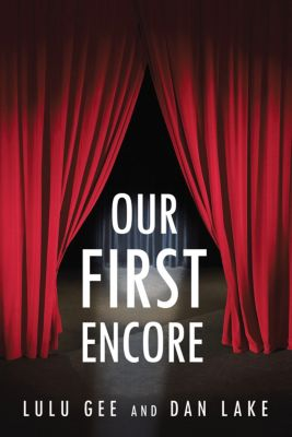 Our First Encore, Dan Lake, Lulu Gee