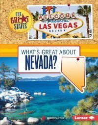Our Great States: What's Great about Nevada?, Rebecca Felix