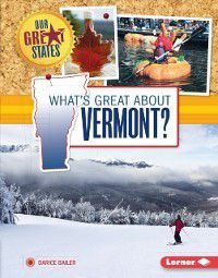Our Great States: What's Great about Vermont?, Darice Bailer