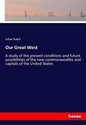 Our Great West, Julian Ralph