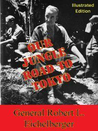 Our Jungle Road to Tokyo, General Robert L. Eichelberger