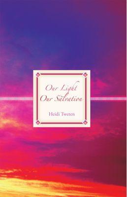 Our Light Our Salvation, Heidi Tweten