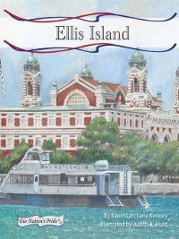 Our Nation's Pride Set 2: Ellis Island, Karen Latchana Kenney
