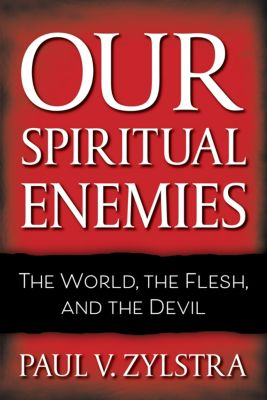 Our Spiritual Enemies, Paul V. Zylstra