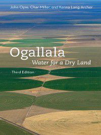 Our Sustainable Future: Ogallala, Char Miller, John Opie, Kenna Lang Archer