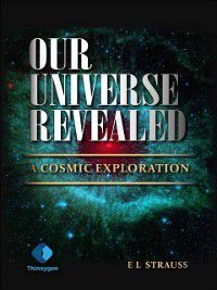 Our Universe Revealed, E L Strauss