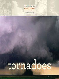 Our Wonderful Weather: Tornadoes, Valerie Bodden