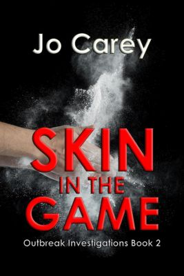 Outbreak Investigations: Skin in the Game (Outbreak Investigations, #2), Jo Carey