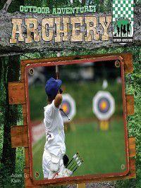 Outdoor Adventure!: Archery, Adam G. Klein
