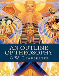 Outline of Theosophy, C.W. Leadbeater