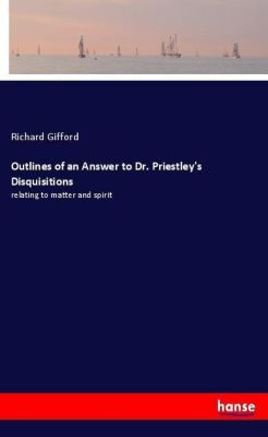 Outlines of an Answer to Dr. Priestley's Disquisitions, Richard Gifford
