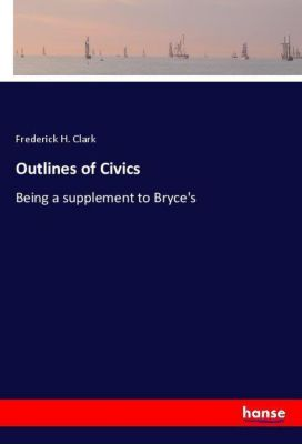 Outlines of Civics, Frederick H. Clark