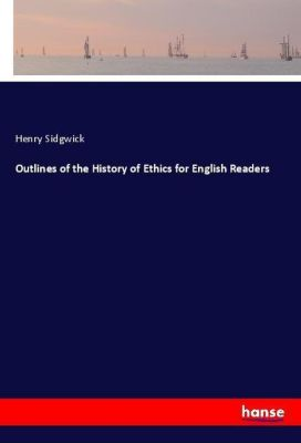 Outlines of the History of Ethics for English Readers, Henry Sidgwick