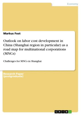 Outlook on labor cost development in China (Shanghai region in particular) as a road map for multinational corporations (MNCs), Markus Fost