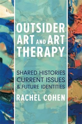 Outsider Art and Art Therapy, Rachel Cohen