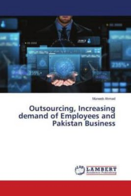 Outsourcing, Increasing demand of Employees and Pakistan Business, Muneeb Ahmad