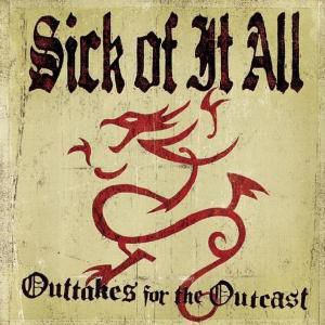 Outtakes For The Outcast, Sick Of It All