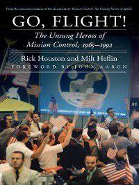 Outward Odyssey: A People's History of Spaceflight: Go, Flight!, Rick Houston, J. Milt Heflin