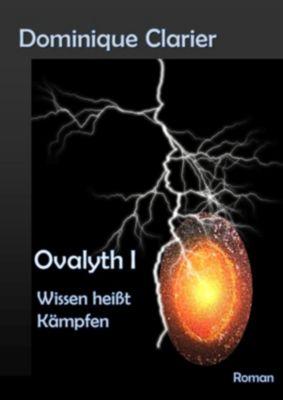 Ovalyth: Ovalyth I - Wissen heißt Kämpfen, Dominique Clarier