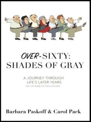 Over-Sixty: Shades of Gray, C. A. Pack, Barbara Paskoff