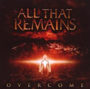 Overcome, All That Remains