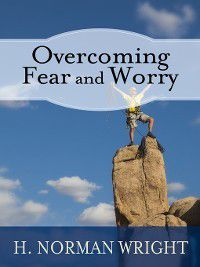 Overcoming Fear and Worry, Norm Wright