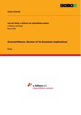 Overconfidence. Review of its Economic Implications, Stefan Dietrich