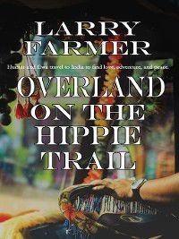 Overland on the Hippie Trail, Larry Farmer