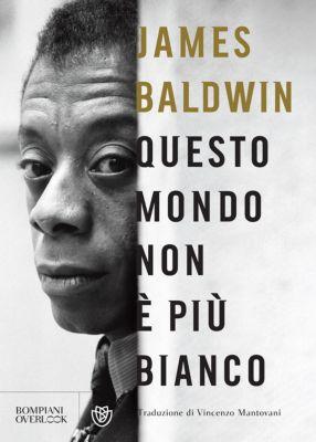 Overlook - Bompiani: Questo mondo non è più bianco, James Baldwin