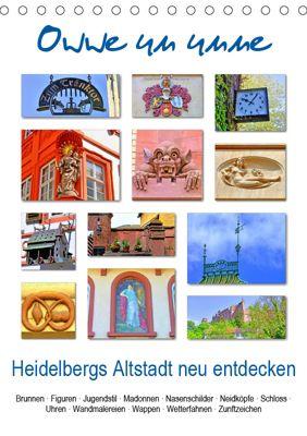 Owwe un unne - Heidelbergs Altstadt neu entdecken (Tischkalender 2019 DIN A5 hoch), Claus Liepke