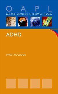 Oxford American Psychiatry Library: ADHD, James McGough
