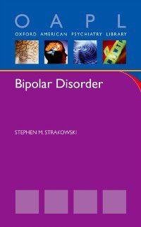 Oxford American Psychiatry Library: Bipolar Disorder, Stephen Strakowski