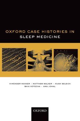 Oxford Case Histories in Sleep Medicine, Matthew Walker, Hugh Selsick, Ama Johal, Bhik Kotecha, Himender Makker