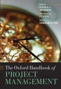 Oxford Handbooks in Business and Management: Oxford Handbook of Project Management