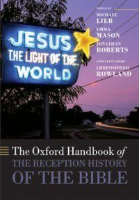 Oxford Handbooks in Religion and Theology: Oxford Handbook of the Reception History of the Bible