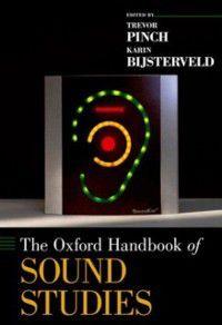 Oxford Handbooks: Oxford Handbook of Sound Studies