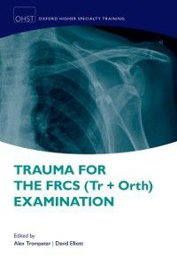 Oxford Higher Specialty Training: Trauma for the FRCS (Tr + Orth) Examination