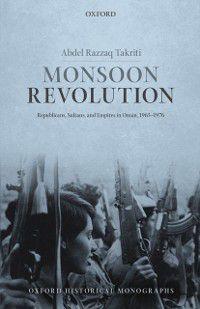 Oxford Historical Monographs: Monsoon Revolution, Abdel Razzaq Takriti
