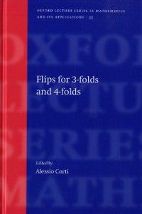 Oxford Lecture Series in Mathematics and Its Applications: Flips for 3-folds and 4-folds