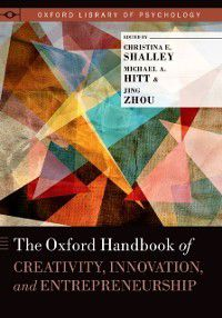 Oxford Library of Psychology: Oxford Handbook of Creativity, Innovation, and Entrepreneurship, Jing Zhou
