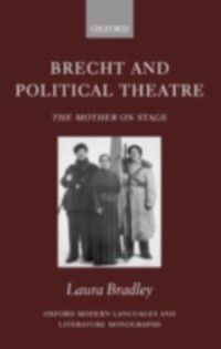 Oxford Modern Languages and Literature Monographs: Brecht and Political Theatre: The Mother on Stage, Laura Bradley