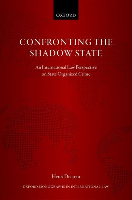 Oxford Monographs in International Law: Confronting the Shadow State, Henri Decoeur