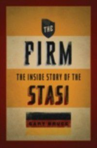 Oxford Oral History Series: Firm: The Inside Story of the Stasi, Gary Bruce