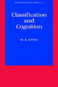 Oxford Psychology Series: Classification and Cognition, William K. Estes